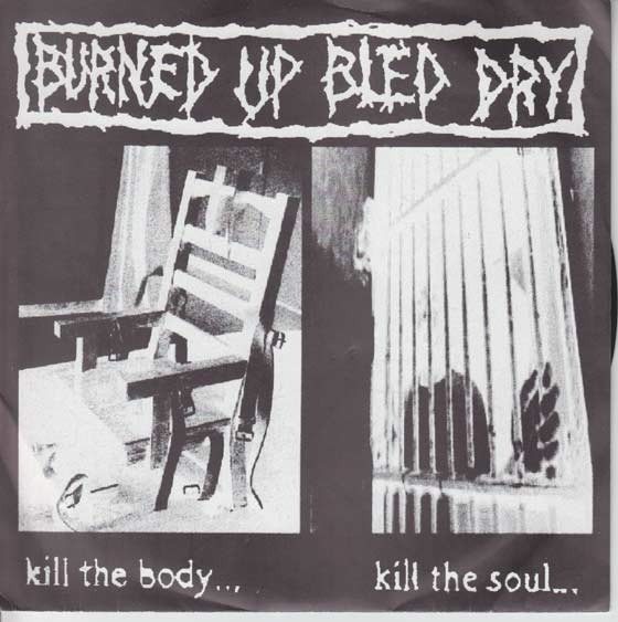 Burned Up Bled Dry - Kill The Body...Kill The Soul...