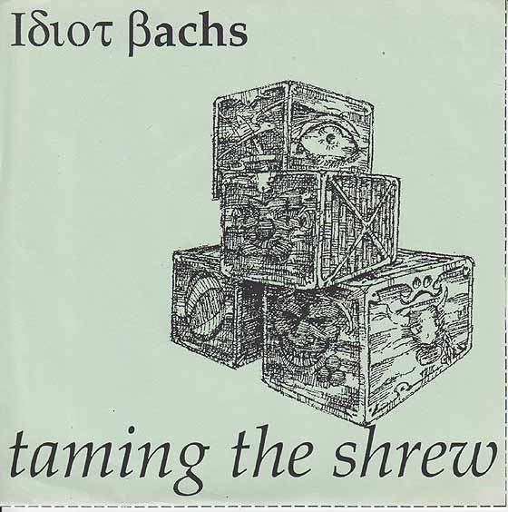 Idiot Bachs - Taming the Shrew / Twist of Truth