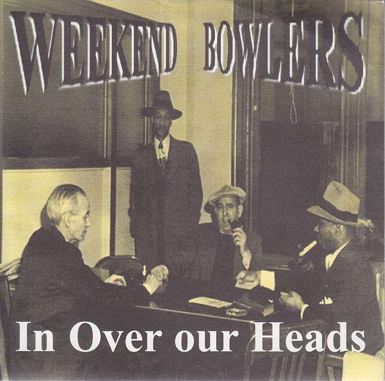 Weekend Bowlers - In Over Our Heads